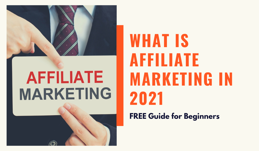 What is Affiliate Marketing in 2021_ FREE Guide for Beginners
