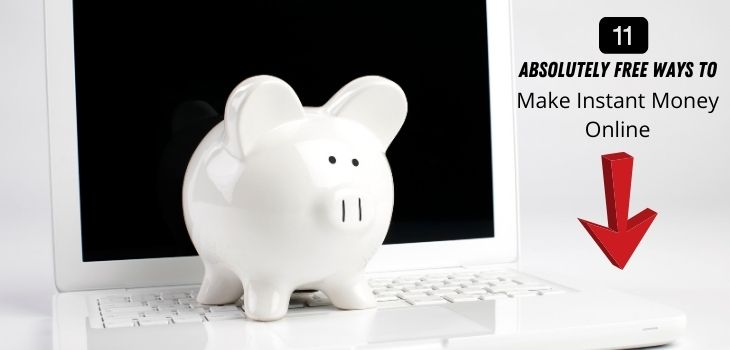 Absolutely Free Ways to Make Instant Money Online