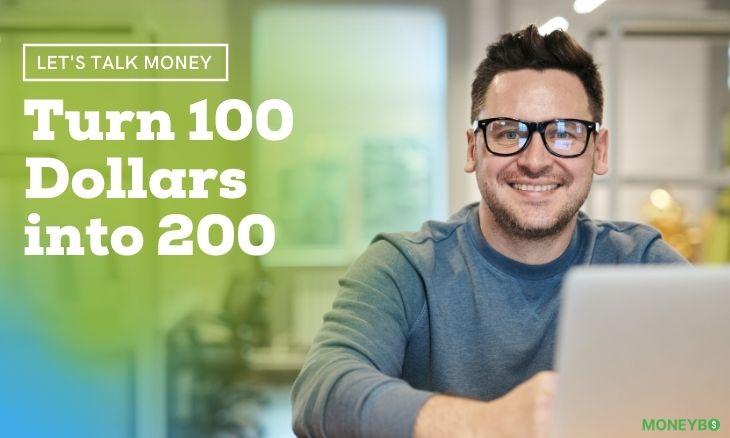 Turn 100 Dollars into 200
